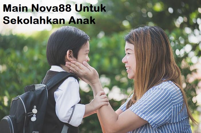 Main Nova88 Untuk Sekolahkan Anak